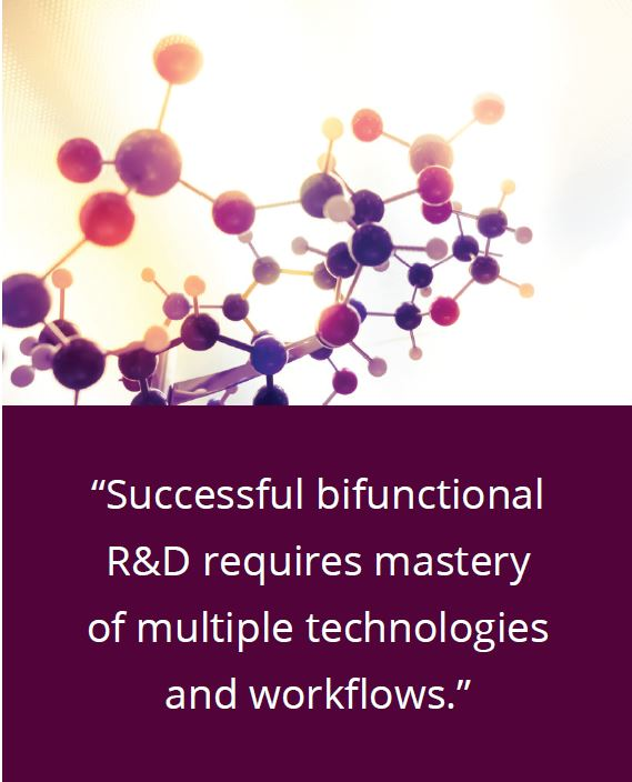 Successful bifunctional R&D requires mastery of multiple technologies and workflows